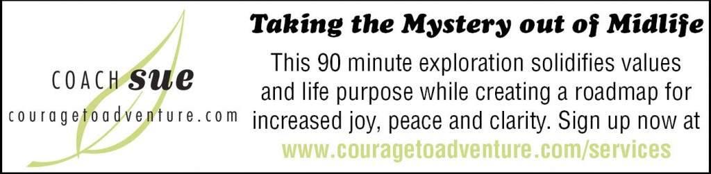 Taking the Mystery out of Midlife This 90 minute exploration solidifies values and life purpose while creating a roadmap for increased joy, peace and clarity. Sign up now at www.couragetoadventure.com/services